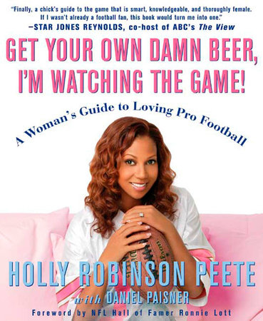 Get Your Own Damn Beer, I'm Watching the Game! by Holly Robinson Peete, Daniel Paisner and Marcus Allen