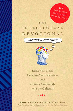 The Intellectual Devotional Modern Culture by David S. Kidder and Noah D. Oppenheim