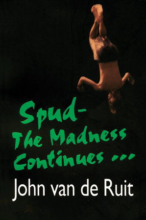 Spud-The Madness Continues by John van de Ruit