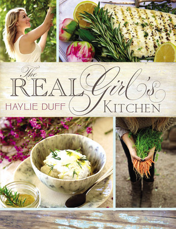 The Real Girl's Kitchen by Haylie Duff
