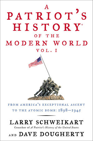 A Patriot's History® of the Modern World, Vol. I by Larry Schweikart and Dave Dougherty