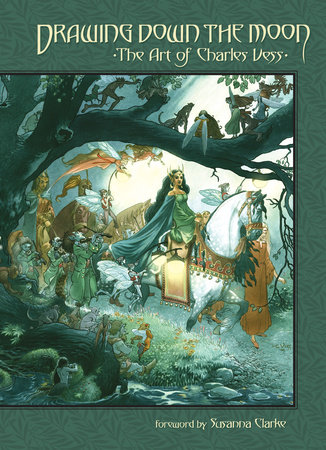 Drawing Down the Moon: The Art of Charles Vess by Charles Vess