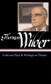 Thornton Wilder: Collected Plays & Writings on Theater (LOA #172)