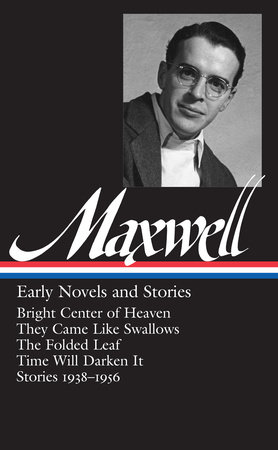 William Maxwell: Early Novels and Stories (LOA #179)