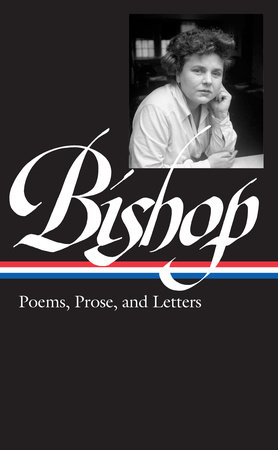 Elizabeth Bishop: Poems, Prose, and Letters (LOA #180)