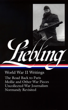A. J. Liebling: World War II Writings (LOA #181) by