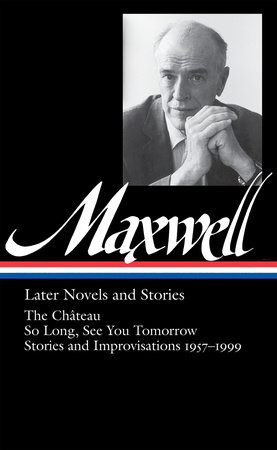 William Maxwell: Later Novels and Stories (LOA #184) by William Maxwell