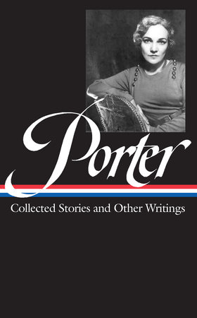 Katherine Anne Porter: Collected Stories and Other Writings (LOA #186)