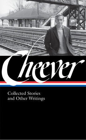 John Cheever: Collected Stories and Other Writings (LOA #188) by John Cheever