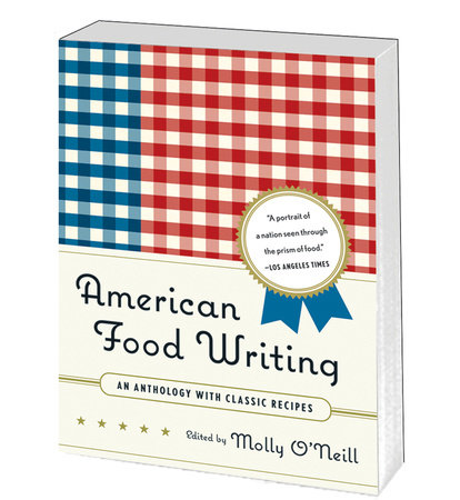 American Food Writing: An Anthology with Classic Recipes by Molly O'Neill