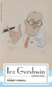 Ira Gershwin: Selected Lyrics