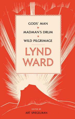 Lynd Ward: Gods' Man, Madman's Drum, Wild Pilgrimage (LOA #210) by Lynd Ward