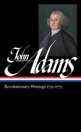 John Adams: Revolutionary Writings 1755-1775 (LOA #213)