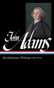 John Adams: Revolutionary Writings 1755-1775 (LOA #213)