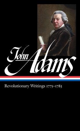 John Adams: Revolutionary Writings 1775-1783 (LOA #214) by John Adams