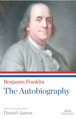 Benjamin Franklin: The Autobiography by Benjamin Franklin