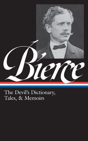 Ambrose Bierce: The Devil's Dictionary, Tales, & Memoirs (LOA #219)
