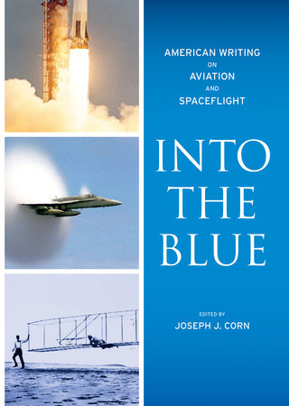 Into the Blue: American Writing on Aviation and Spaceflight