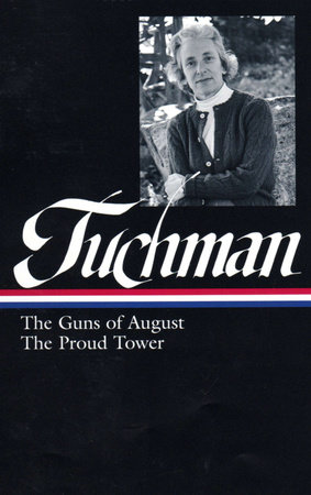 Barbara W. Tuchman: The Guns of August, The Proud Tower (LOA #222)