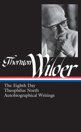 Thornton Wilder: The Eighth Day, Theophilus North, Autobiographical Writings (LOA #224) by Thornton Wilder