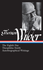 Thornton Wilder: The Eighth Day, Theophilus North, Autobiographical Writings (LOA #224)
