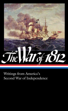 The War of 1812: Writings from America's Second War of Independence (LOA #232) by Various