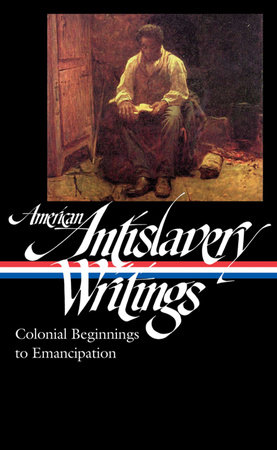American Antislavery Writings: Colonial Beginnings to Emancipation