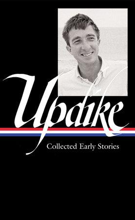 John Updike: Collected Early Stories (LOA #242) by John Updike