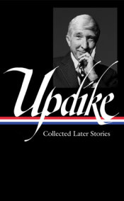 John Updike: Collected Later Stories (LOA #243)