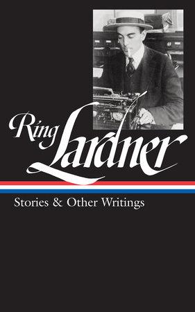 Ring Lardner: Stories & Other Writings (LOA #244) by Ring Lardner