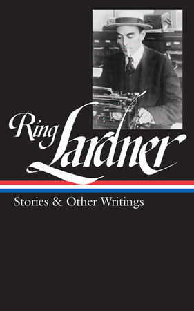 Ring Lardner: Stories & Other Writings (LOA #244)