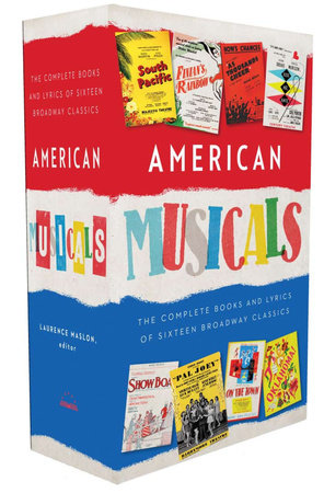 American Musicals: The Complete Books and Lyrics of Sixteen Broadway Classics by Laurence Maslon