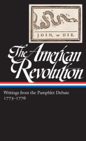 The American Revolution: Writings from the Pamphlet Debate 1773-1776