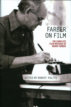 Farber on Film: The Complete Film Writings of Manny Farber by Manny Farber