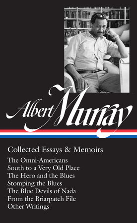 Albert Murray: Collected Essays & Memoirs (LOA #284)