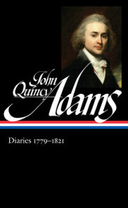 John Quincy Adams: Diaries Vol. 1 1779-1821 (LOA #293)