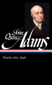 John Quincy Adams: Diaries Vol. 2 1821-1848 (LOA #294)