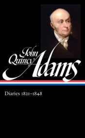 John Quincy Adams: Diaries 1821-1848