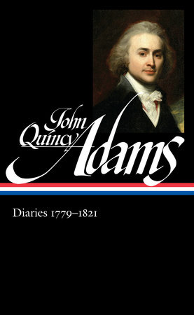 John Quincy Adams: Diaries 1779-1821 by John Quincy Adams