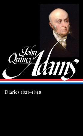 John Quincy Adams: Diaries 1821-1848 by John Quincy Adams