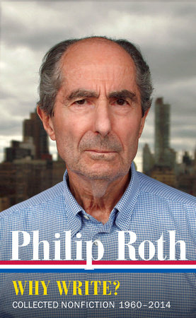 Philip Roth: Why Write?  (LOA #300) by Philip Roth