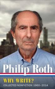 Philip Roth: Why Write?  (LOA #300)