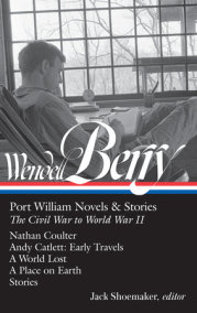 Wendell Berry: Port William Novels & Stories: The Civil War to World War II (LOA #302)