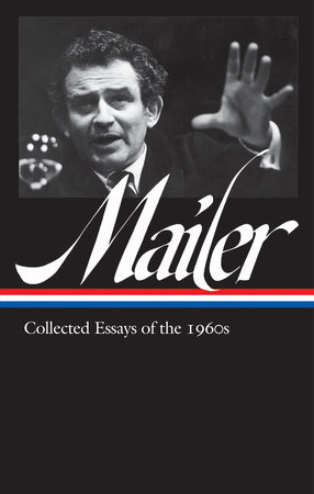 Norman Mailer: Collected Essays of the 1960s (LOA #306) by Norman Mailer