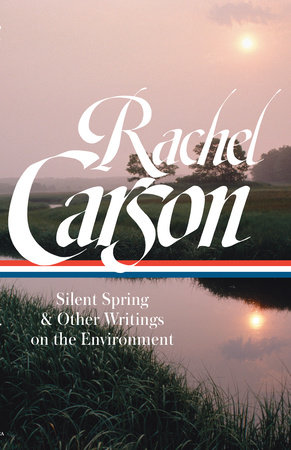 Rachel Carson: Silent Spring & Other Writings on the Environment (LOA #307) by Rachel Carson