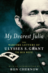My Dearest Julia: The Wartime Letters of Ulysses S. Grant to His Wife