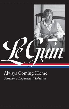 Ursula K. Le Guin: Always Coming Home (LOA #315) by Ursula K. Le Guin, author / Brian Attebery, editor