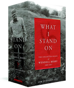 What I Stand On: The Collected Essays of Wendell Berry 1969-2017