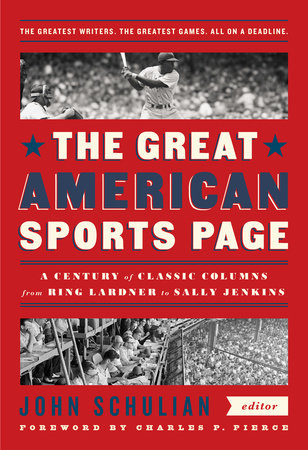 The Great American Sports Page: A Century of Classic Columns from Ring Lardner to Sally Jenkins by