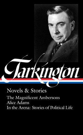 Booth Tarkington: Novels & Stories (LOA #319) by Booth Tarkington